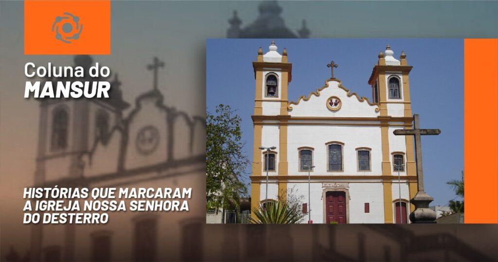 Histórias que marcaram a igreja Nossa Senhora do Desterro