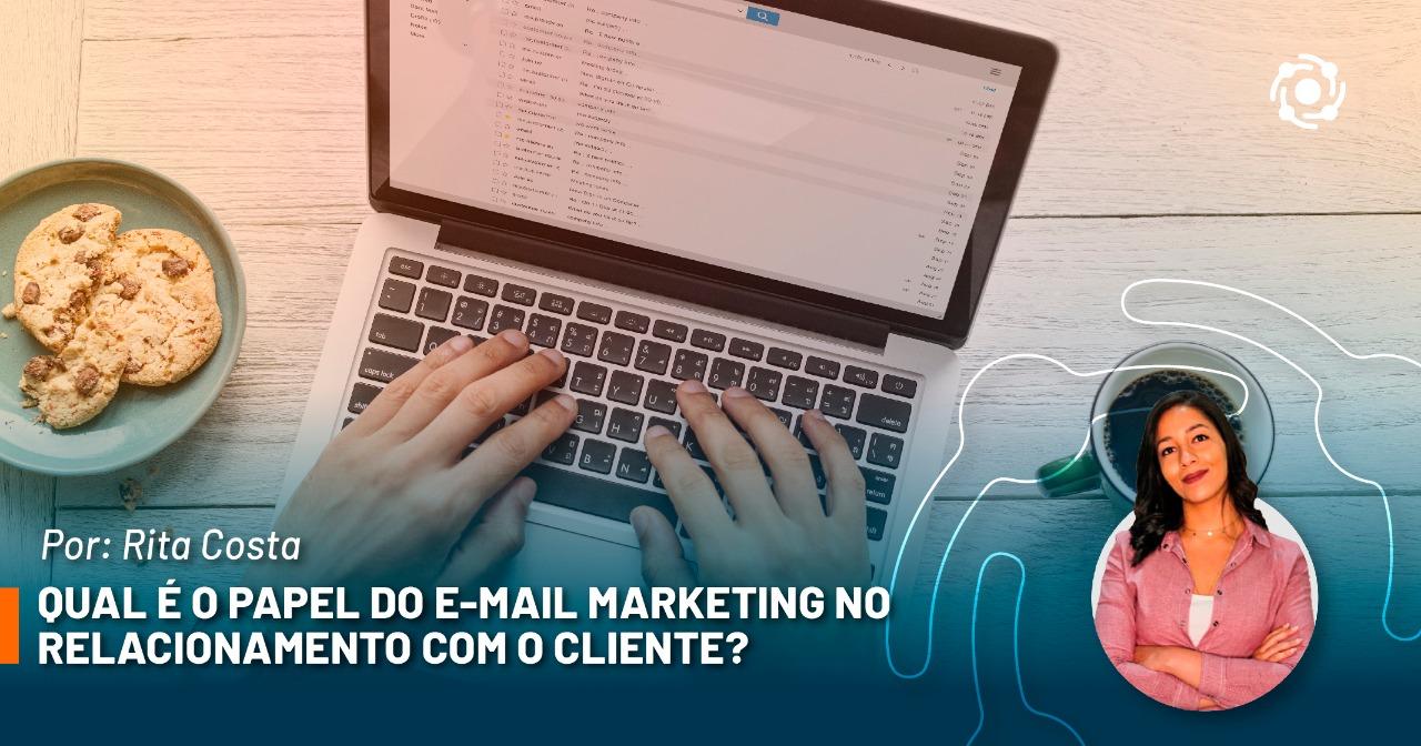 Qual é o papel do e-mail marketing no relacionamento com o cliente?